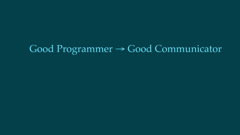 Good Programmer → Good Communicator