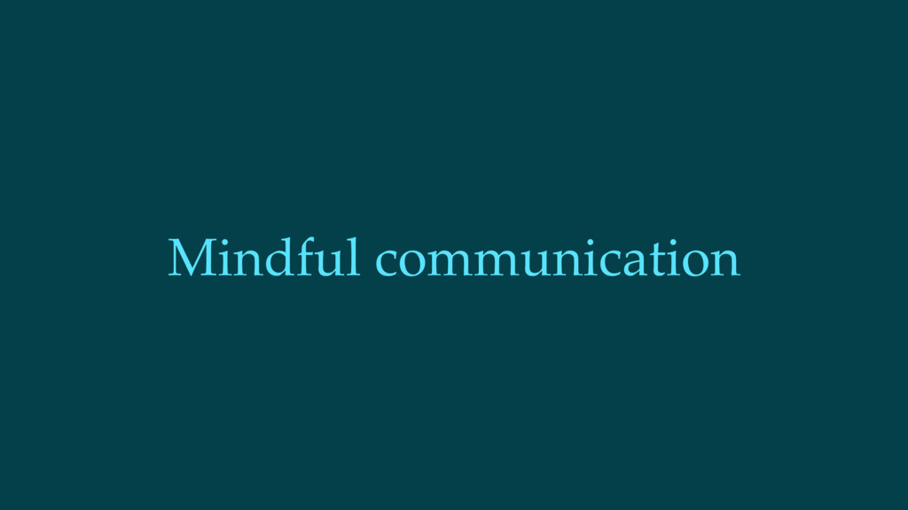 Mindful communication