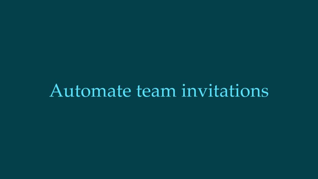 Automate team invitations