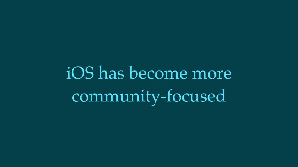 iOS has become more community-focused