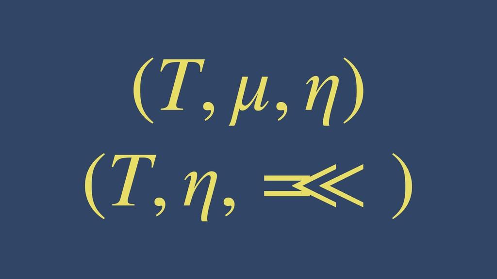 (T, μ, η) (T, η, = < < )