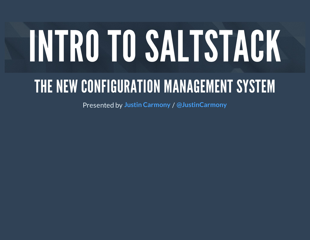 INTRO TO SALTSTACK THE NEW CONFIGURATION MANAGE...