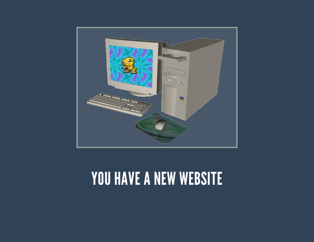YOU HAVE A NEW WEBSITE
