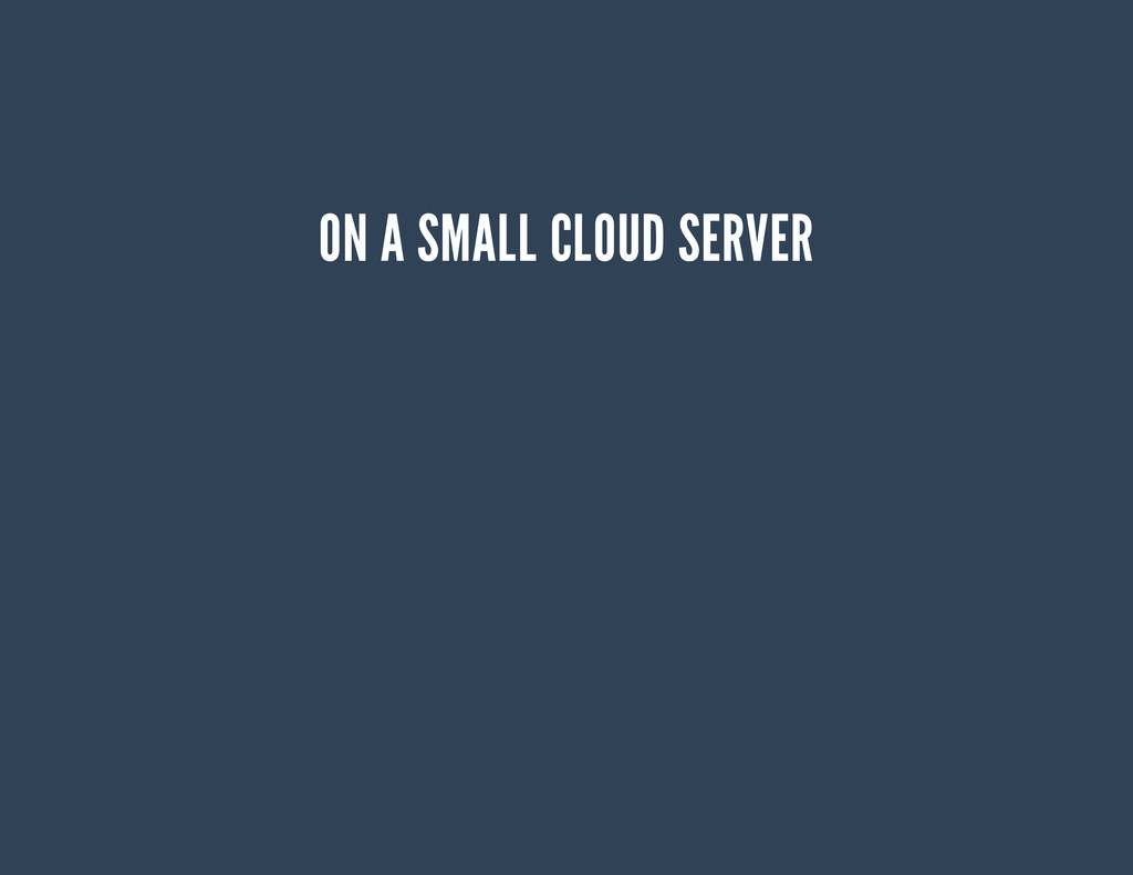 ON A SMALL CLOUD SERVER