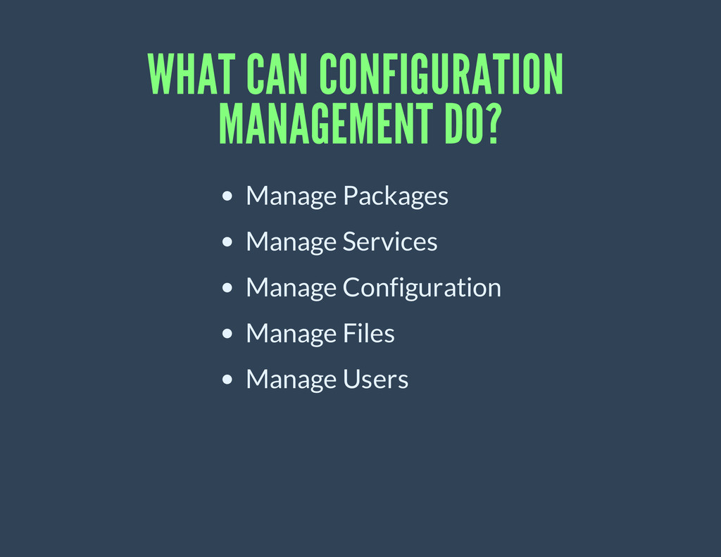 WHAT CAN CONFIGURATION MANAGEMENT DO? Manage Pa...