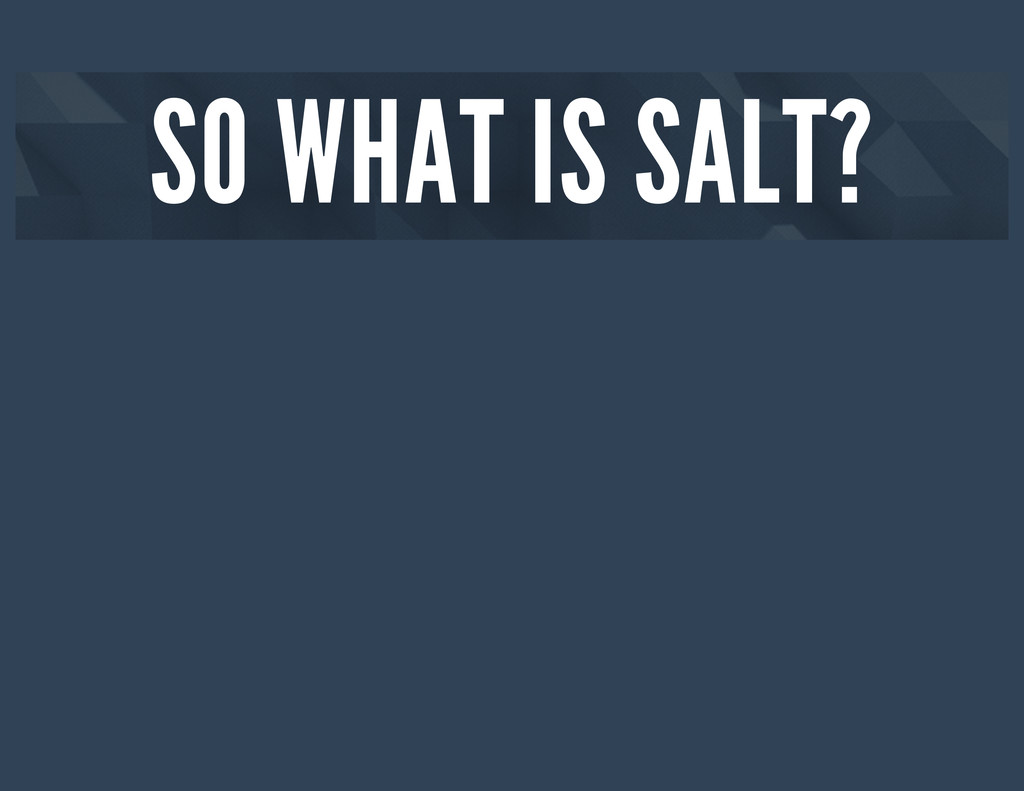 SO WHAT IS SALT?