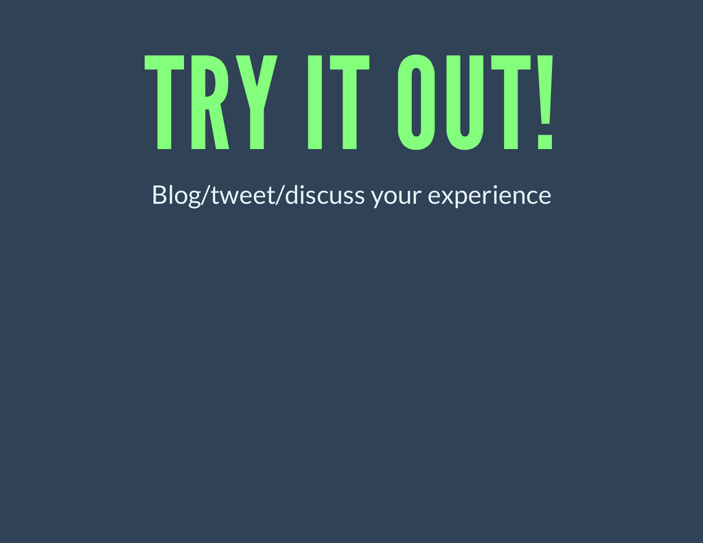 TRY IT OUT! Blog/tweet/discuss your experience
