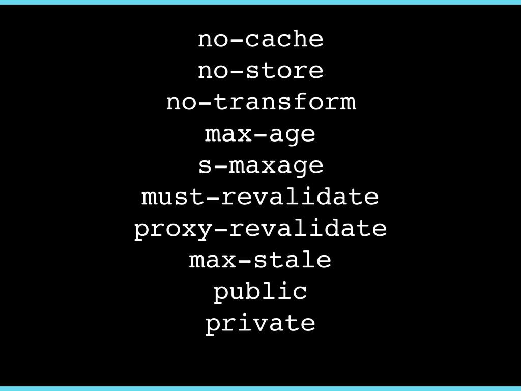 no-cache! no-store! no-transform! max-age! s-ma...