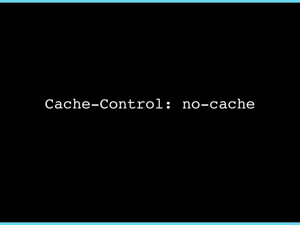 Cache-Control: no-cache