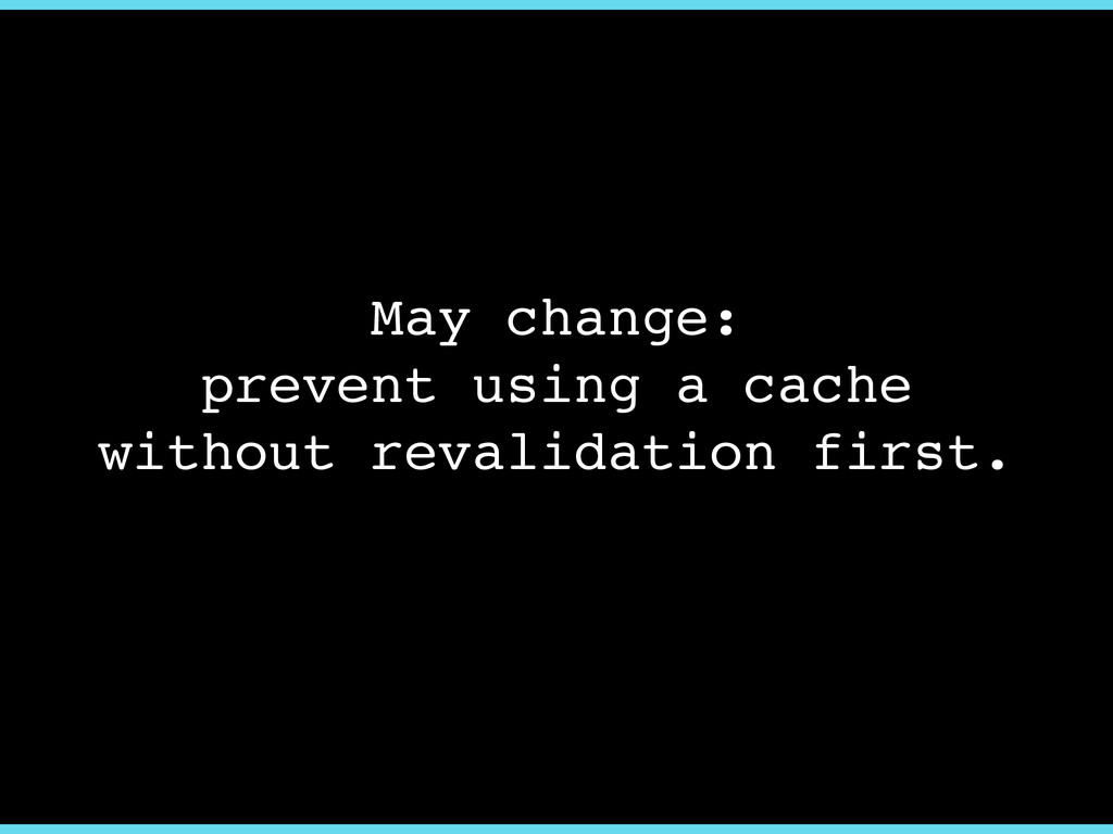 May change:! prevent using a cache! without rev...