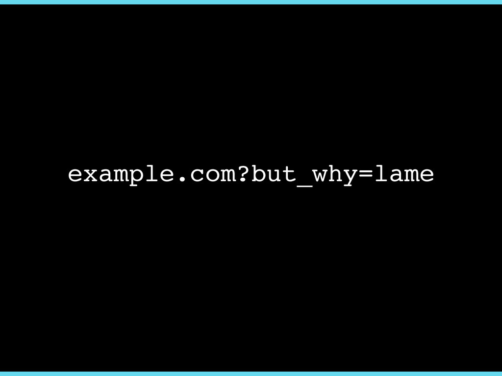 example.com?but_why=lame