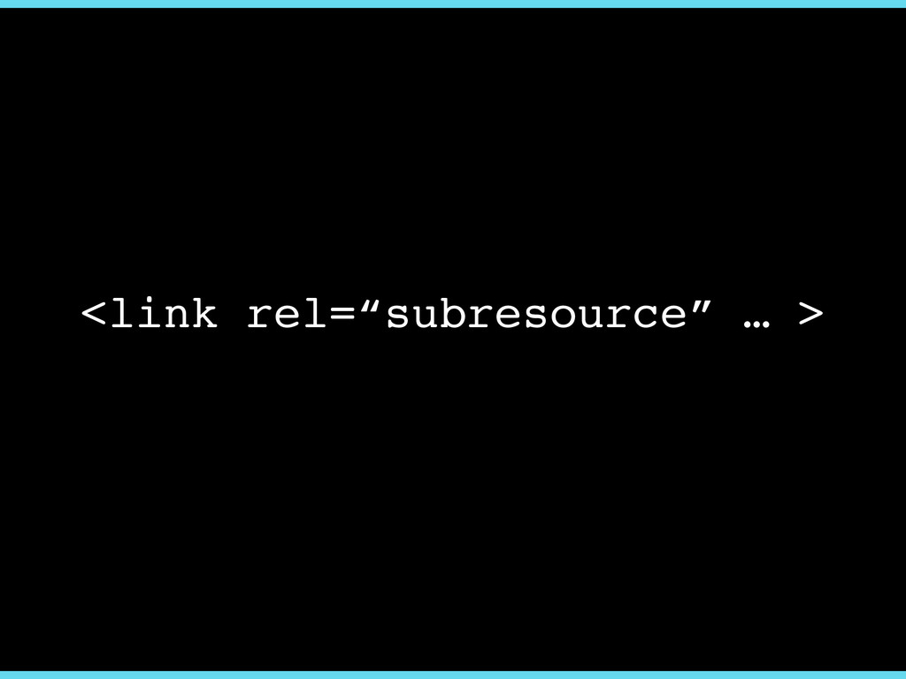 "<link rel=""subresource"" … >"