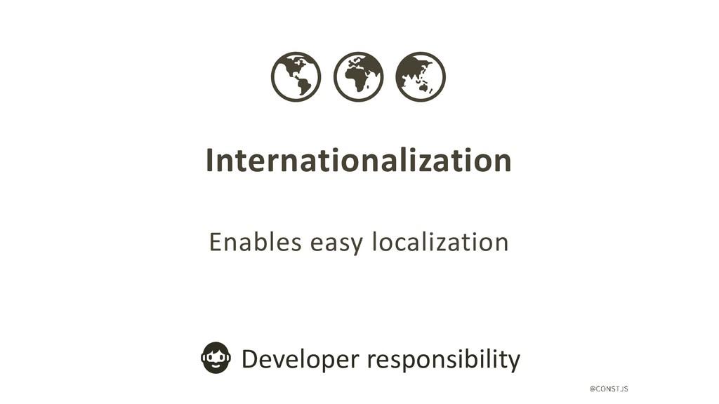 Internationalization Enables easy localization ...