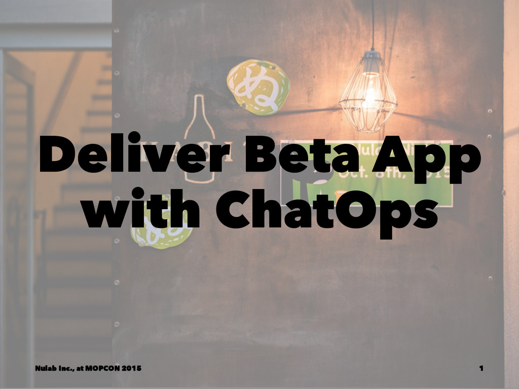 Deliver Beta App with ChatOps Nulab Inc., at MO...