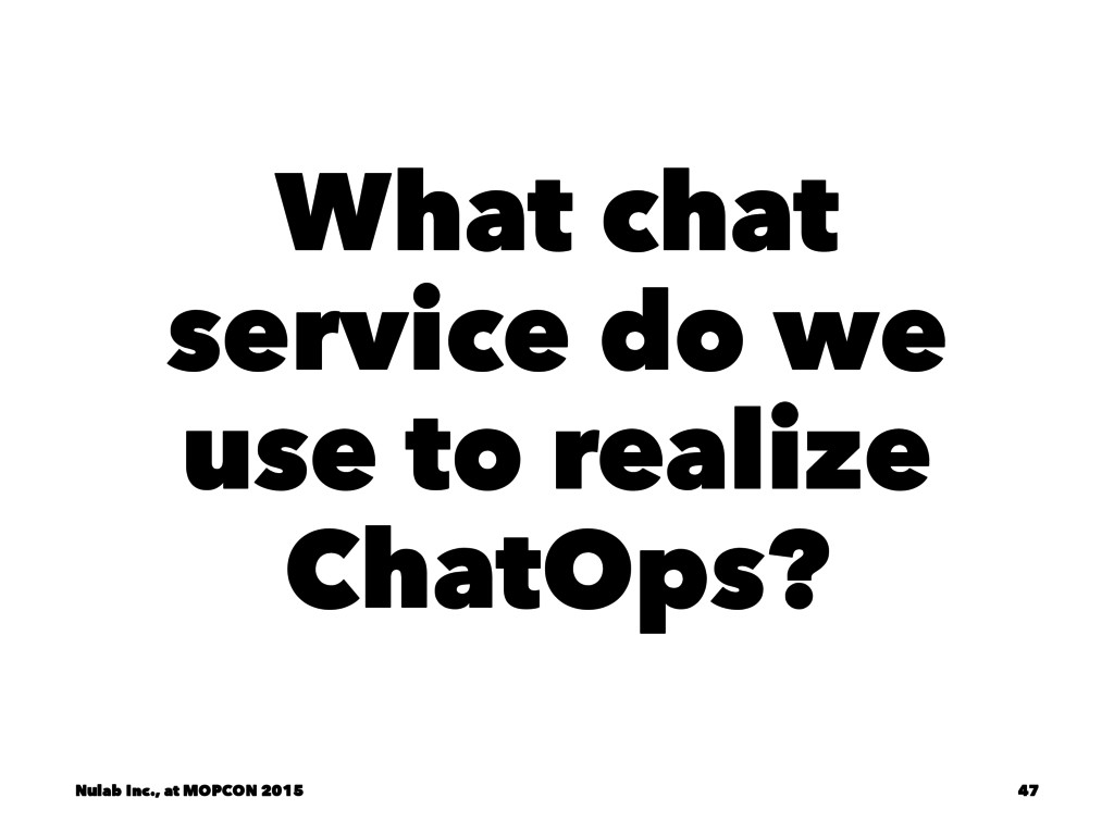 What chat service do we use to realize ChatOps?...