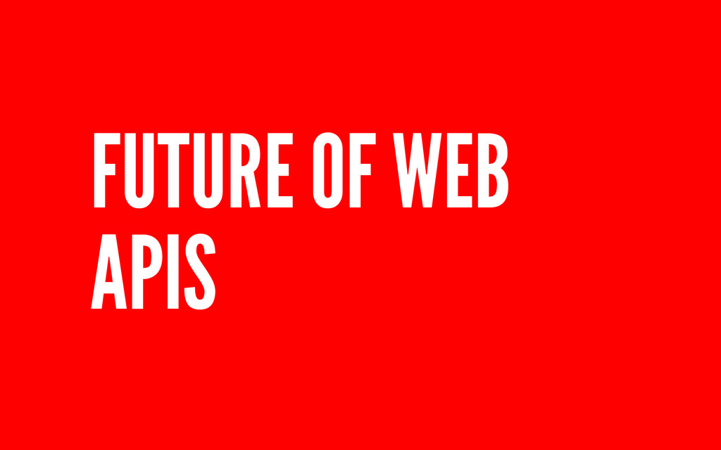 FUTURE OF WEB APIS
