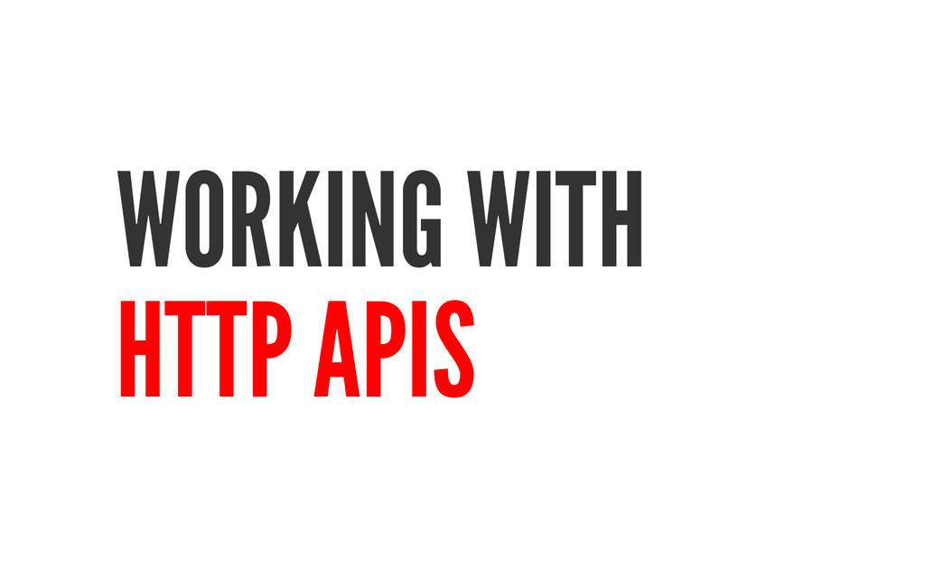 WORKING WITH HTTP APIS