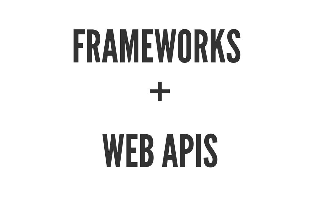 FRAMEWORKS + WEB APIS