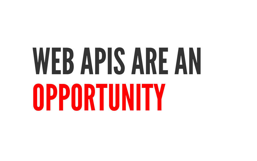 WEB APIS ARE AN OPPORTUNITY