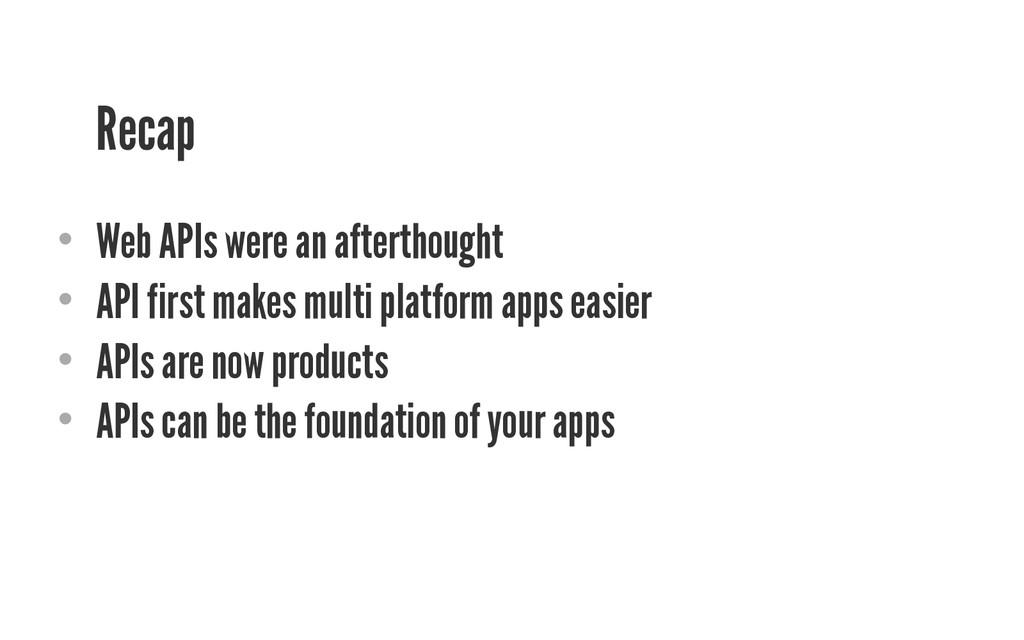 Recap • Web APIs were an afterthought • API f...