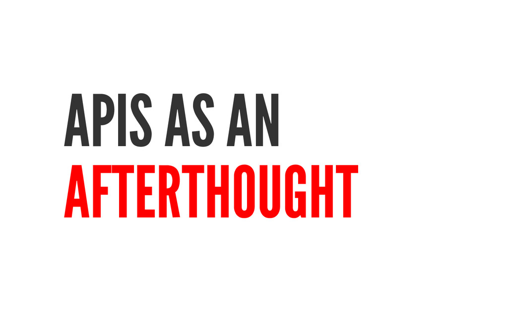 APIS AS AN AFTERTHOUGHT