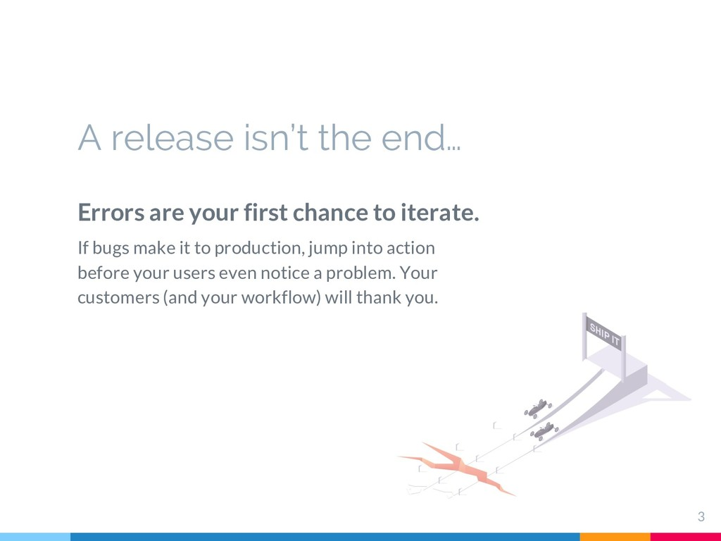 A release isn't the end… 3 Errors are your firs...