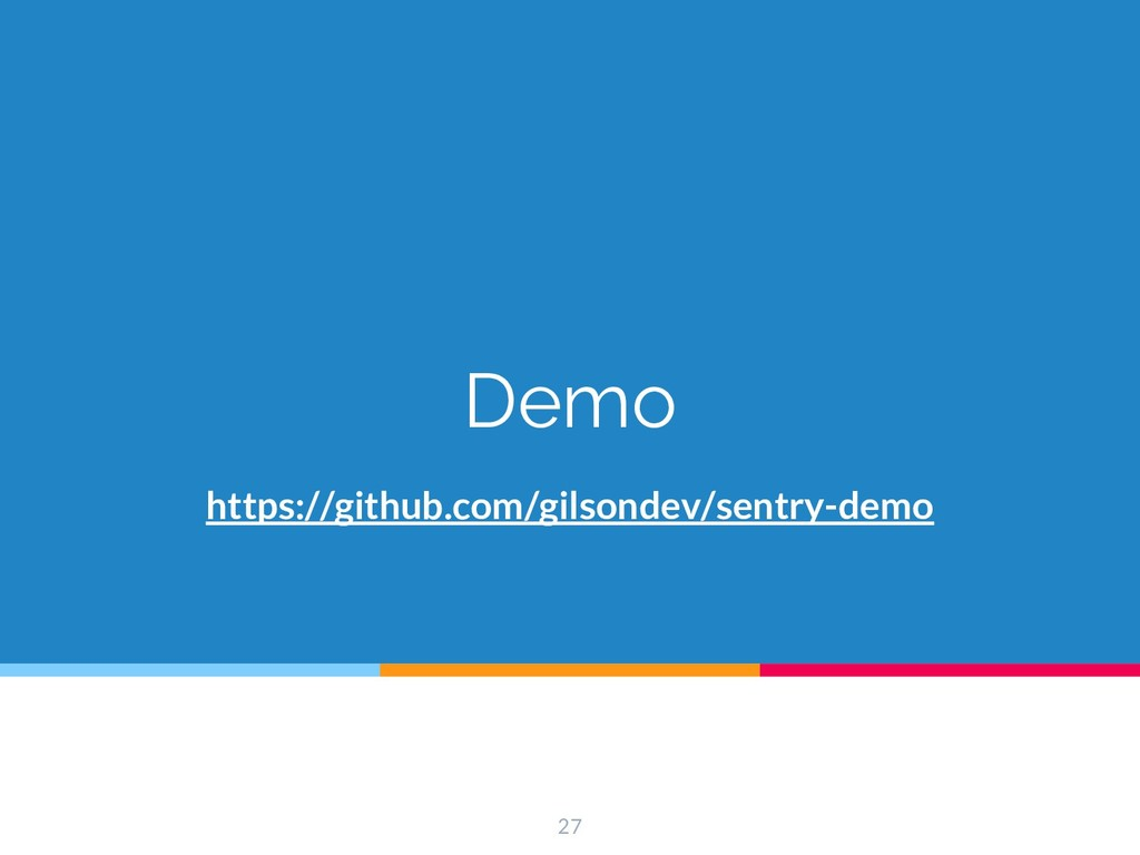 Demo 27 https://github.com/gilsondev/sentry-demo
