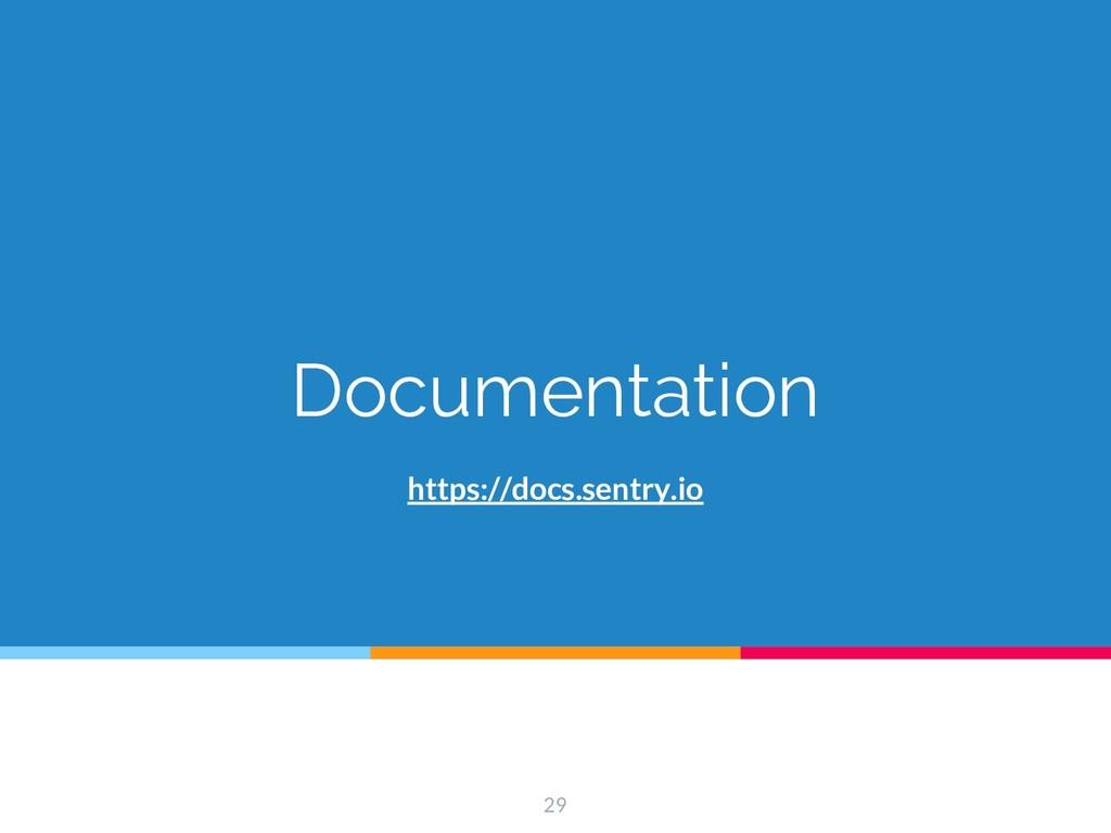Documentation 29 https://docs.sentry.io