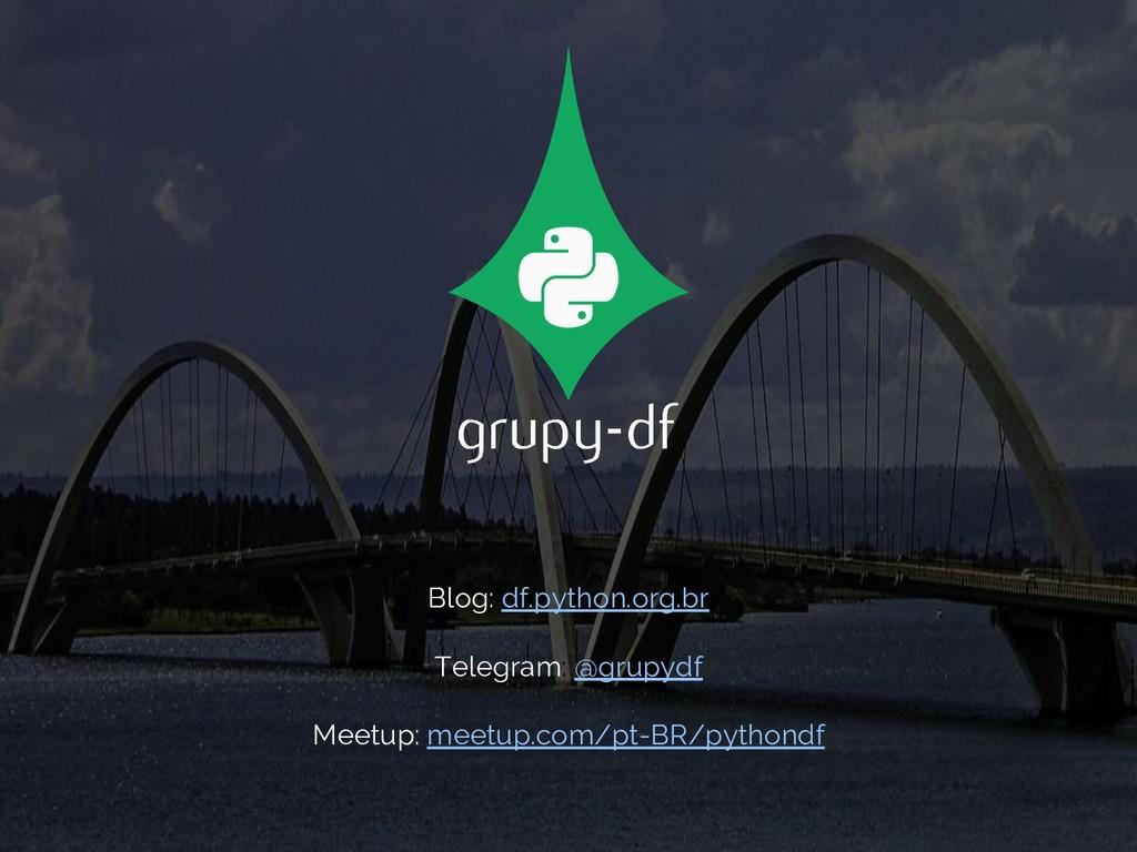 Blog: df.python.org.br Telegram: @grupydf Meetu...