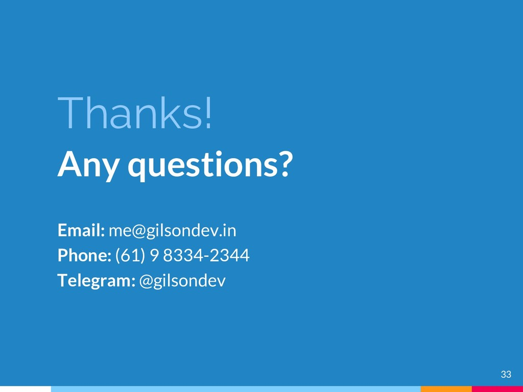 Thanks! Any questions? Email: me@gilsondev.in P...