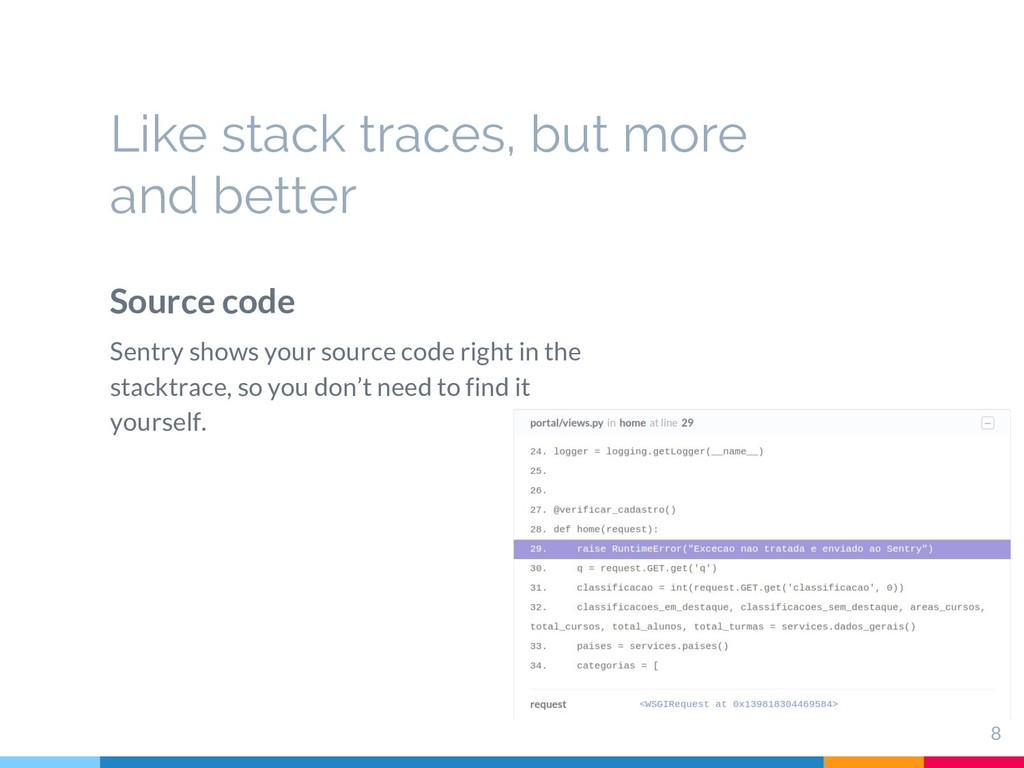 Like stack traces, but more and better 8 Source...
