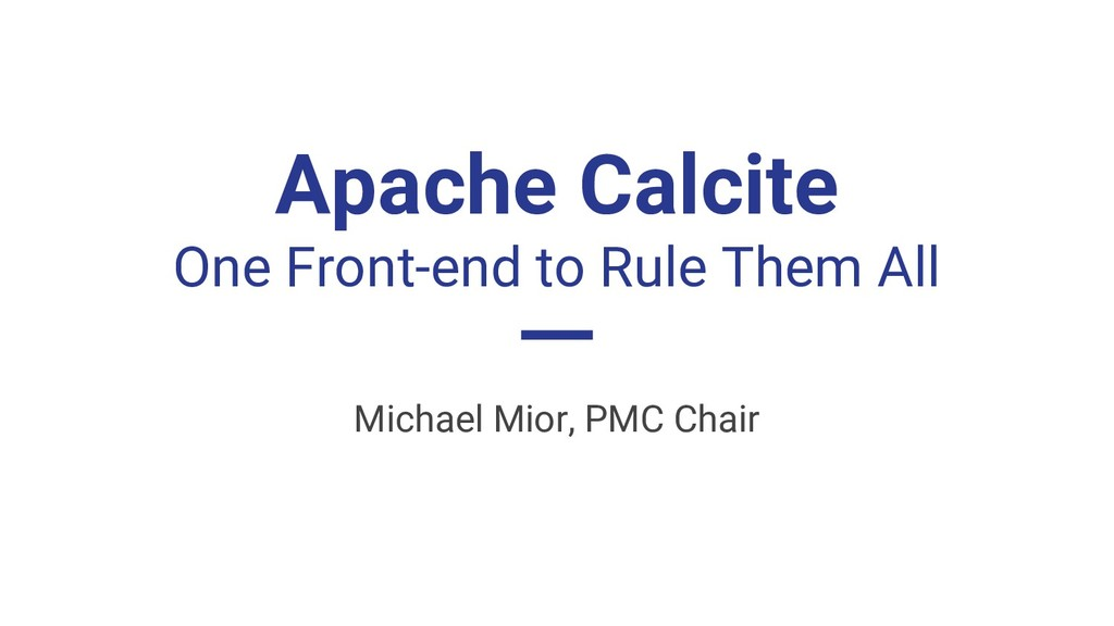 Apache Calcite One Front-end to Rule Them All M...