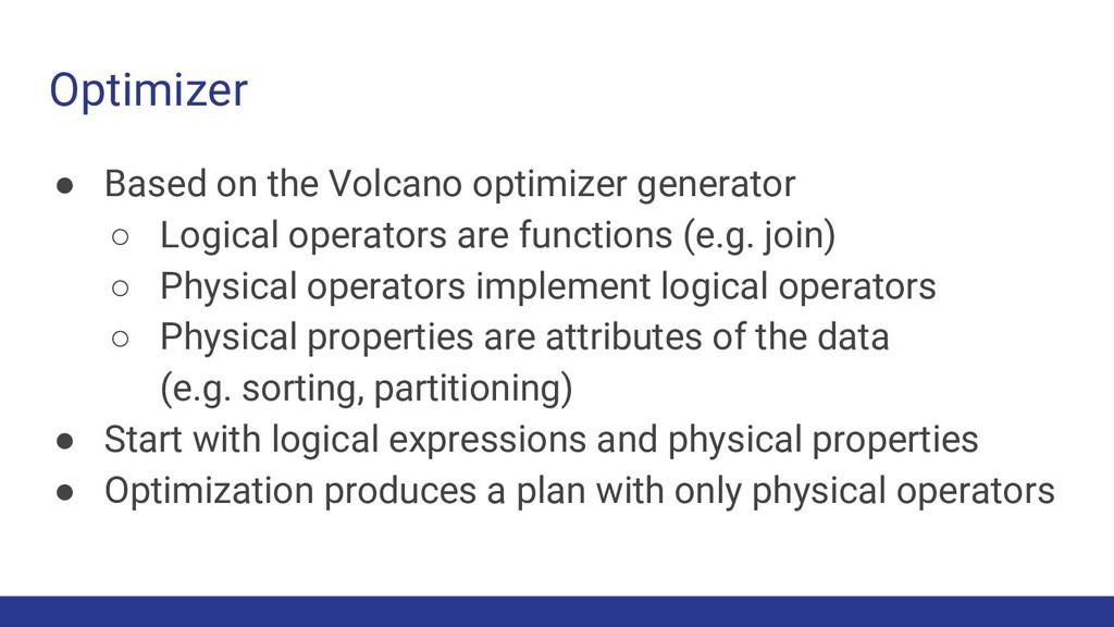 Optimizer ● Based on the Volcano optimizer gene...
