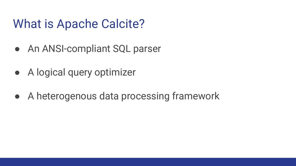 What is Apache Calcite? ● An ANSI-compliant SQL...