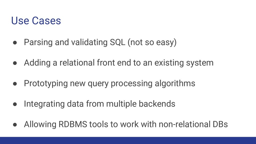 Use Cases ● Parsing and validating SQL (not so ...