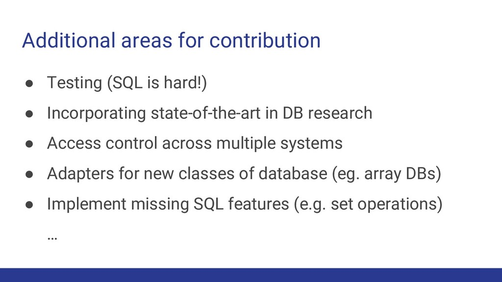 Additional areas for contribution ● Testing (SQ...