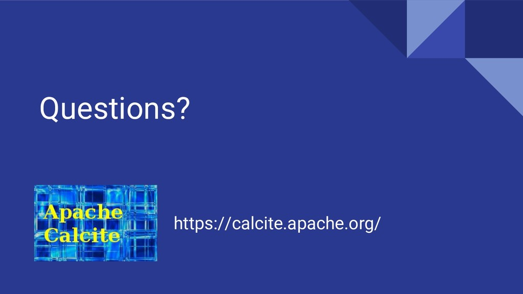 Questions? https://calcite.apache.org/