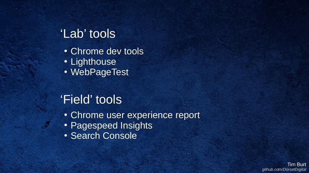 ● Chrome dev tools ● Lighthouse ● WebPageTest T...