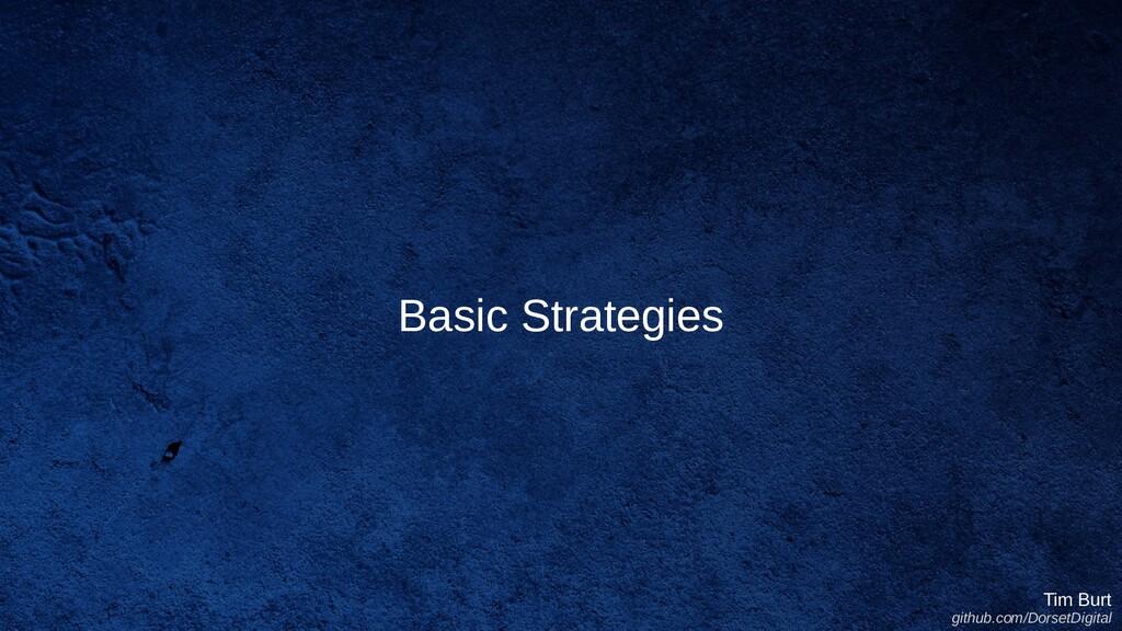 Basic Strategies Tim Burt github.com/DorsetDigi...