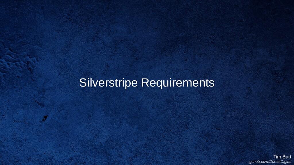 Silverstripe Requirements Tim Burt github.com/D...