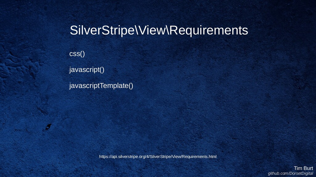 SilverStripe\View\Requirements Tim Burt github....