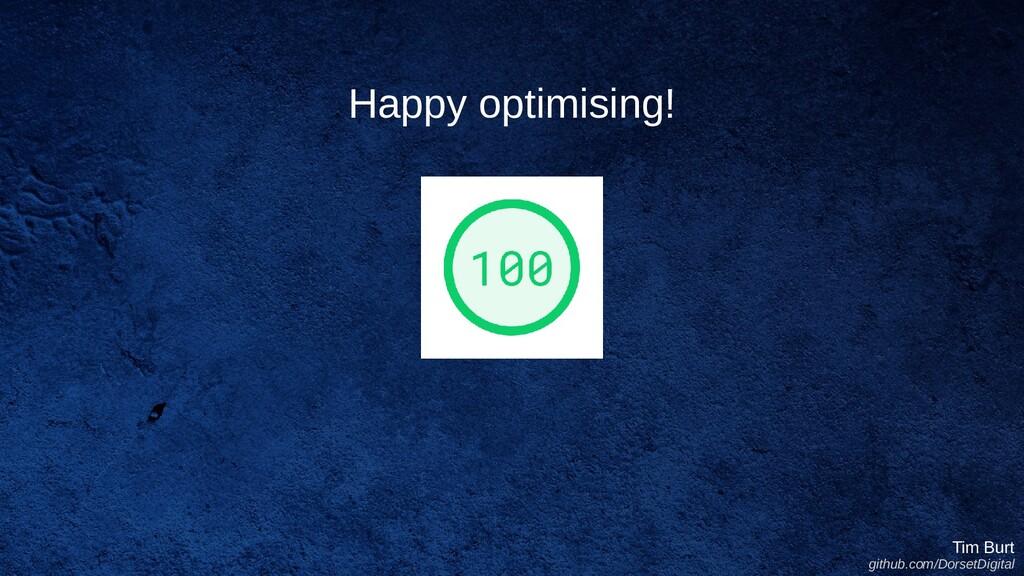 Happy optimising! Tim Burt github.com/DorsetDig...