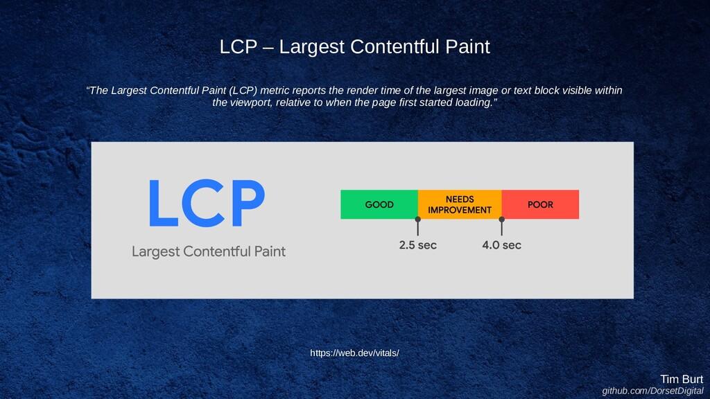 LCP – Largest Contentful Paint Tim Burt github....