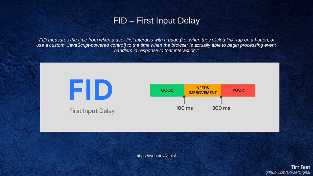 FID – First Input Delay Tim Burt github.com/Dor...
