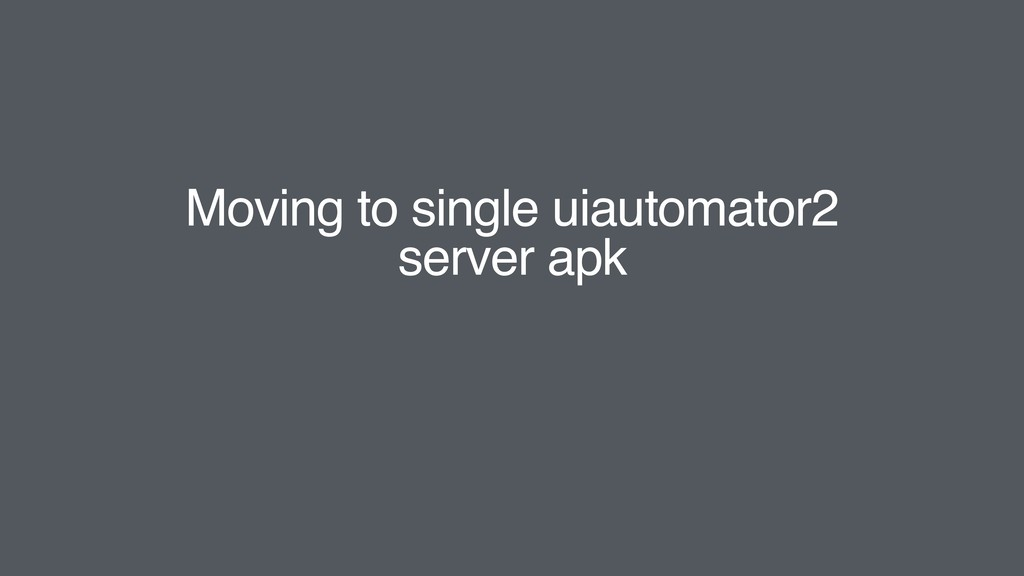 Moving to single uiautomator2 server apk