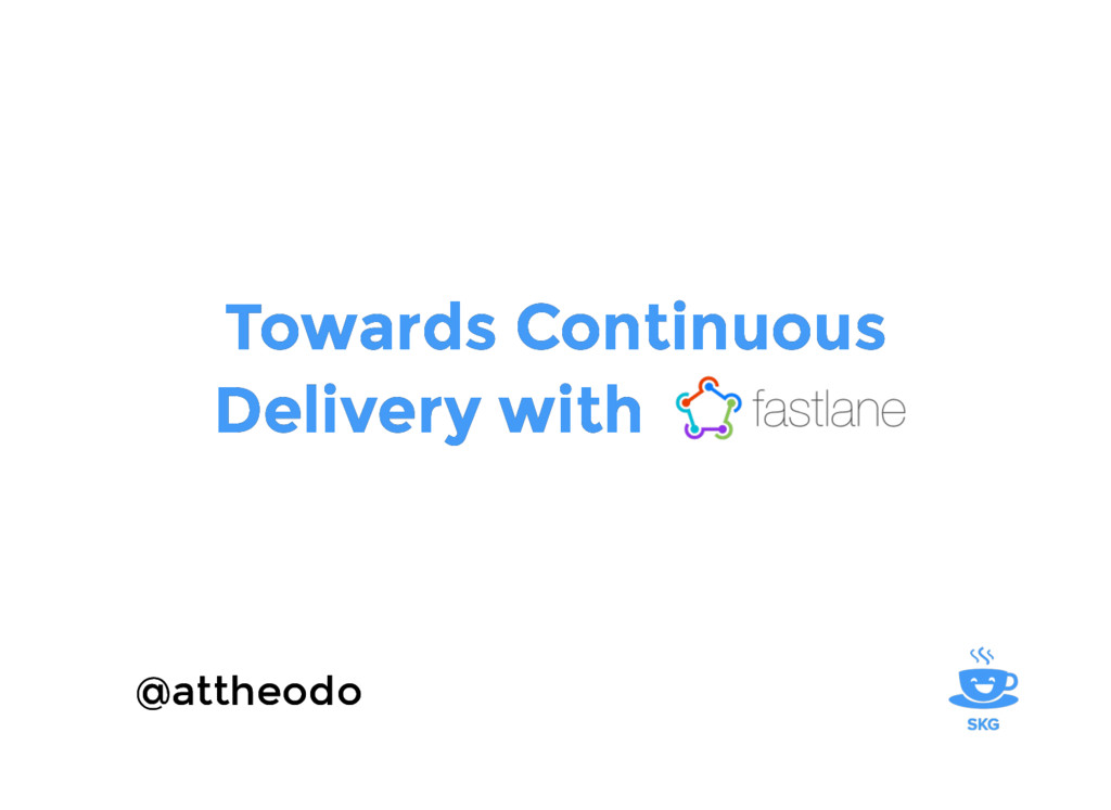 Towards Continuous Towards Continuous Delivery ...