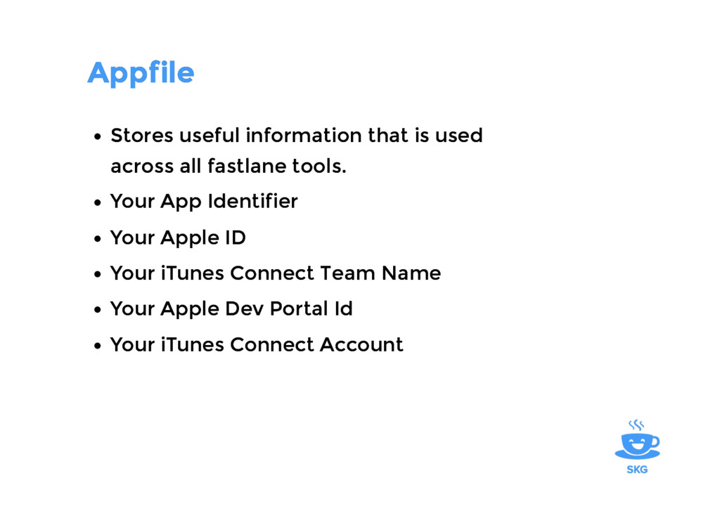 Appfile Appfile Stores useful information that ...