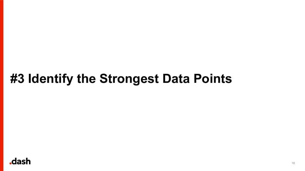 #3 Identify the Strongest Data Points 16
