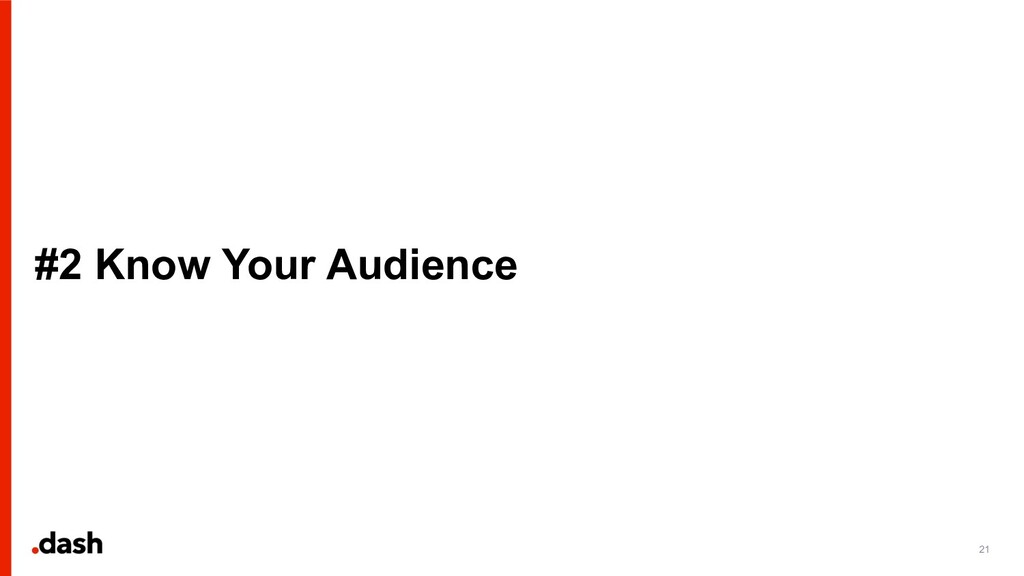 #2 Know Your Audience 21