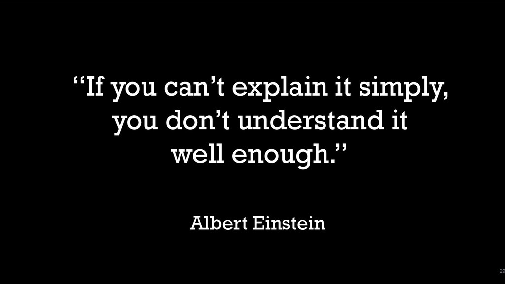 """29 """"If you can't explain it simply, you don't u..."""